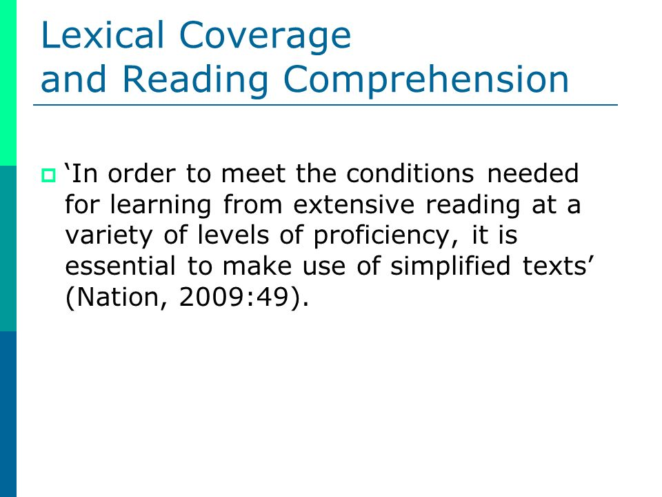 Lexical Coverage and Reading Comprehension In order to meet the conditions needed for learning from extensive reading at a variety of levels of proficiency, it is essential to make use of simplified texts (Nation, 2009:49).