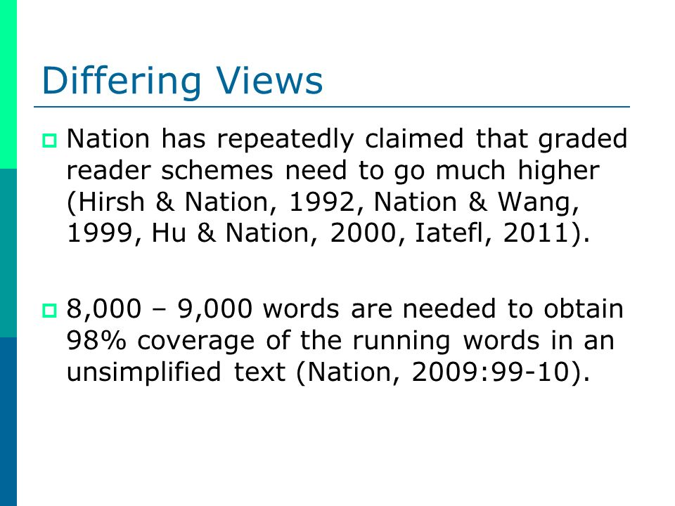 Differing Views Nation has repeatedly claimed that graded reader schemes need to go much higher (Hirsh & Nation, 1992, Nation & Wang, 1999, Hu & Nation, 2000, Iatefl, 2011).