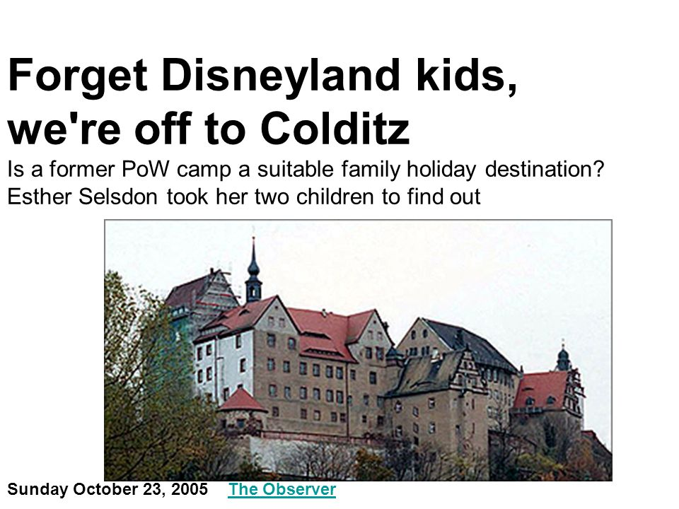 Forget Disneyland kids, we're off to Colditz Is a former PoW camp a suitable family holiday destination? Esther Selsdon took her two children to find