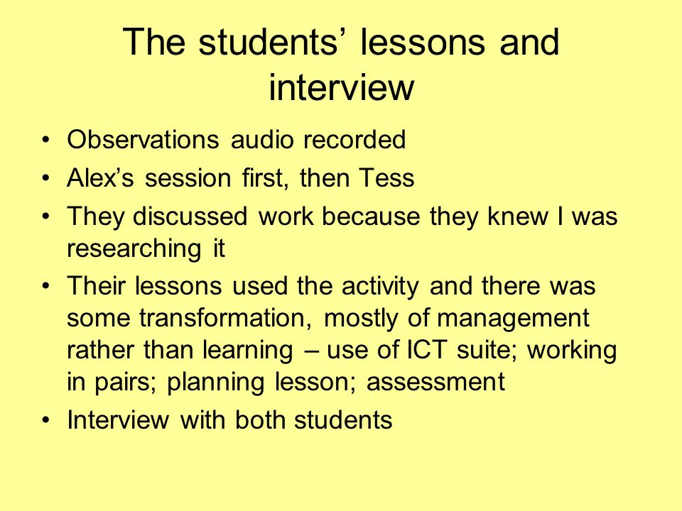 The students lessons and interview Observations audio recorded Alexs session first, then Tess They discussed work because they knew I was researching