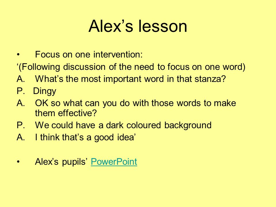 Alexs lesson Focus on one intervention: (Following discussion of the need to focus on one word) A.Whats the most important word in that stanza.