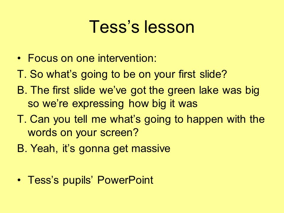 Tesss lesson Focus on one intervention: T. So whats going to be on your first slide.