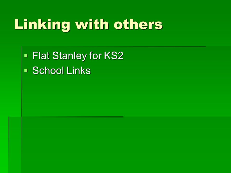 Linking with others Flat Stanley for KS2 Flat Stanley for KS2 School Links School Links