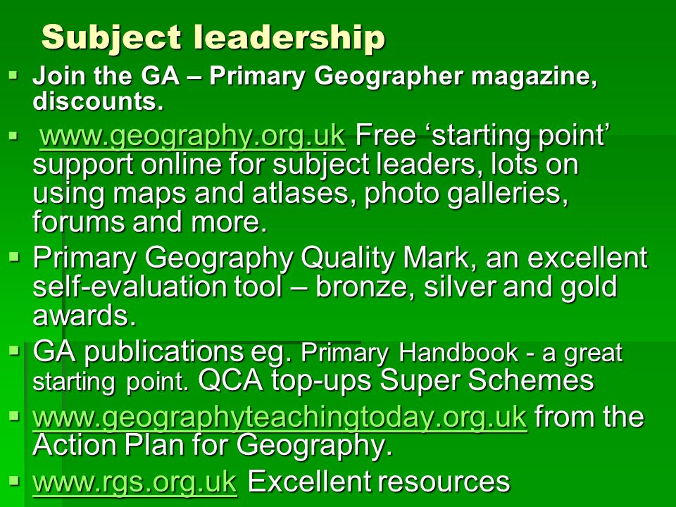 Subject leadership Join the GA – Primary Geographer magazine, discounts. Join the GA – Primary Geographer magazine, discounts. www.geography.org.uk Fr