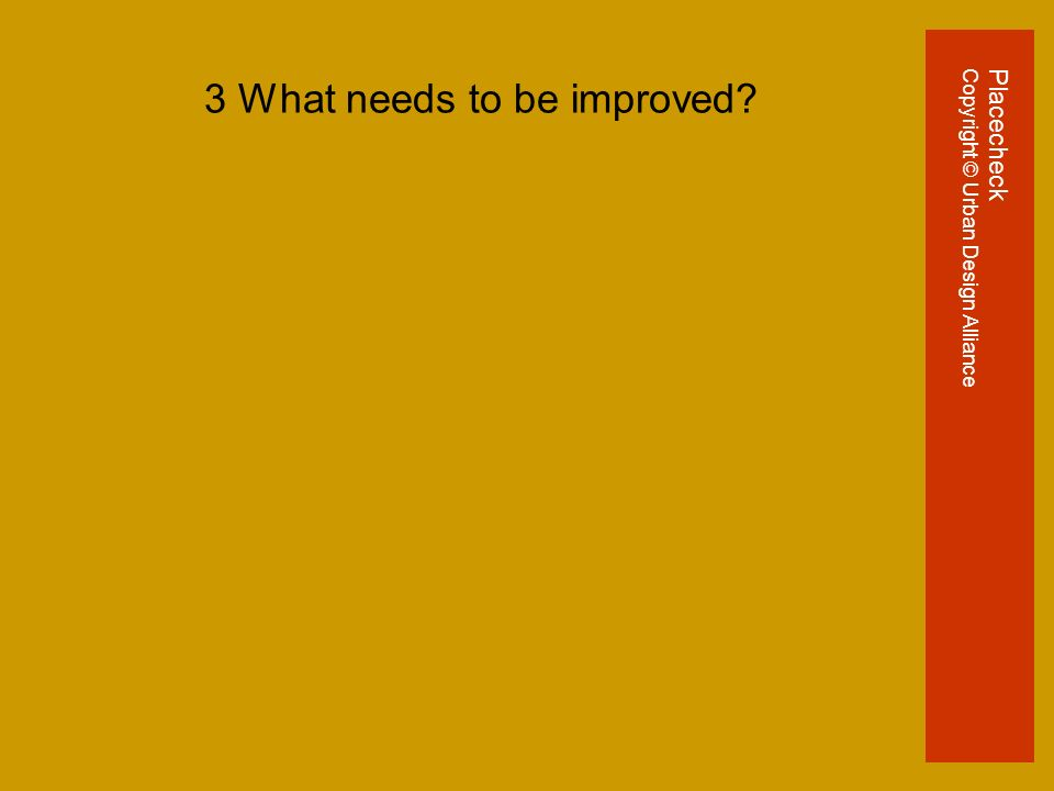 3 What needs to be improved PlacecheckCopyright © Urban Design Alliance