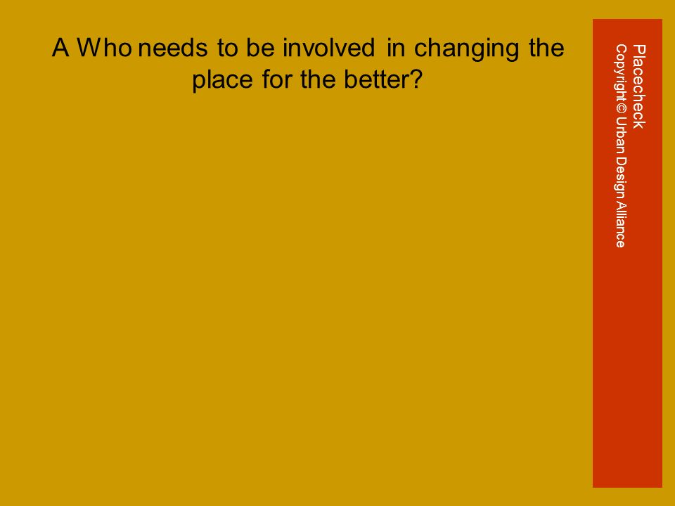 A Who needs to be involved in changing the place for the better.