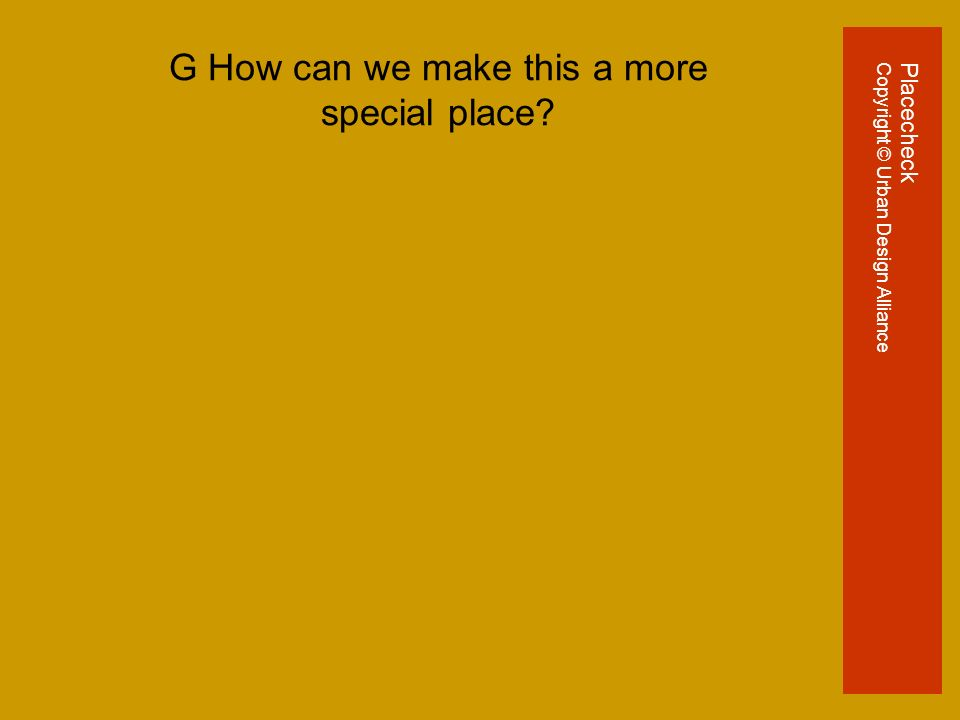 G How can we make this a more special place PlacecheckCopyright © Urban Design Alliance