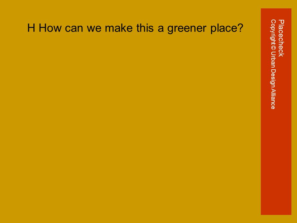 H How can we make this a greener place PlacecheckCopyright © Urban Design Alliance