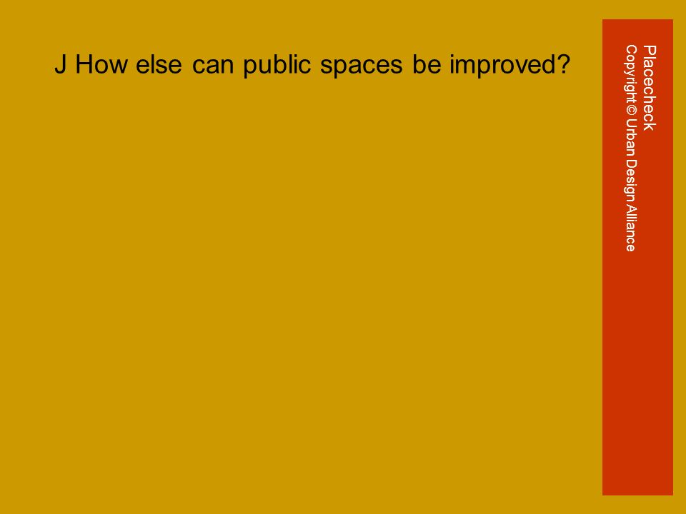 J How else can public spaces be improved PlacecheckCopyright © Urban Design Alliance
