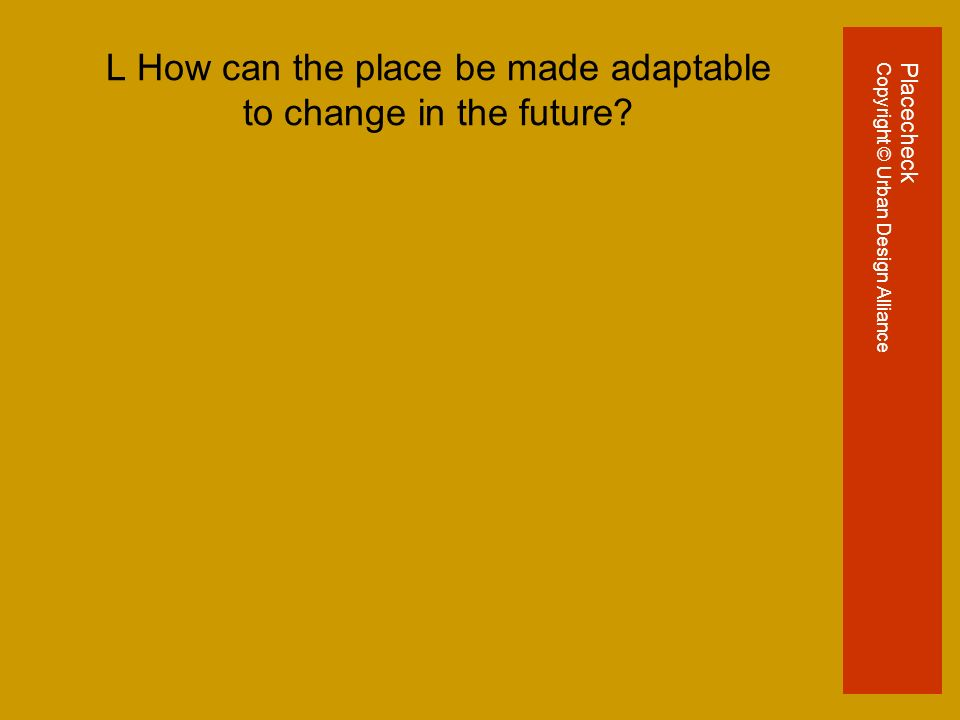 L How can the place be made adaptable to change in the future.