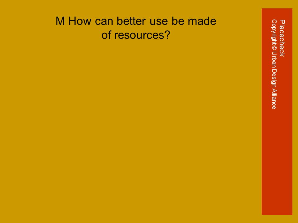 M How can better use be made of resources PlacecheckCopyright © Urban Design Alliance
