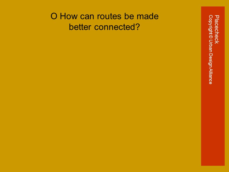 O How can routes be made better connected PlacecheckCopyright © Urban Design Alliance