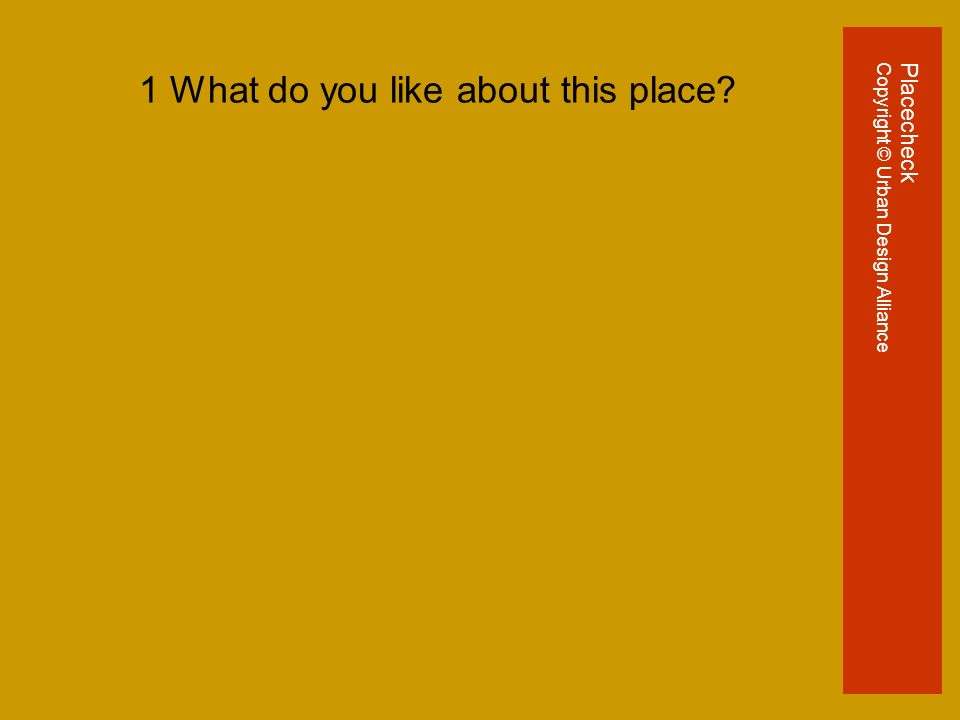 1 What do you like about this place PlacecheckCopyright © Urban Design Alliance