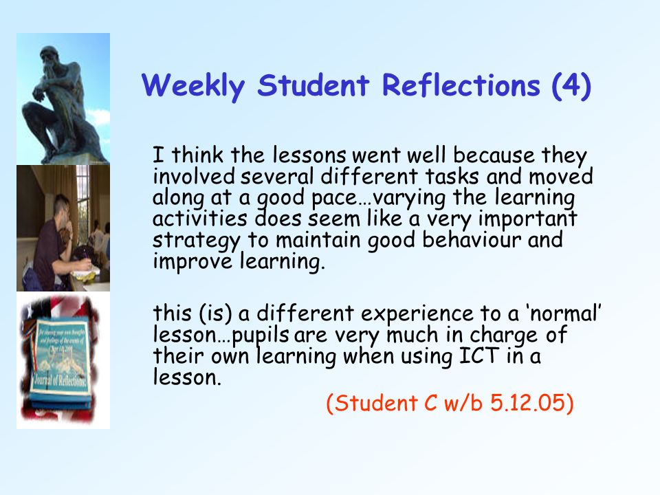 Weekly Student Reflections (4) I think the lessons went well because they involved several different tasks and moved along at a good pace…varying the