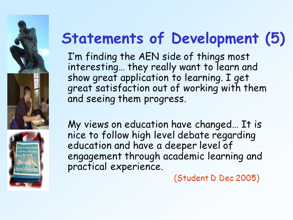 Statements of Development (5) Im finding the AEN side of things most interesting… they really want to learn and show great application to learning. I
