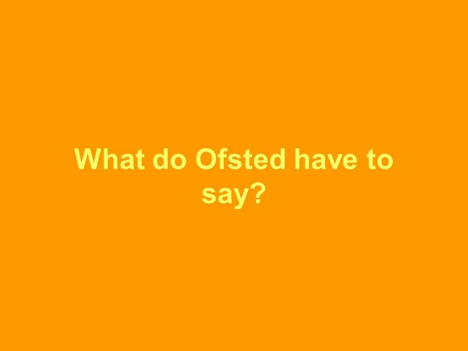 What do Ofsted have to say?