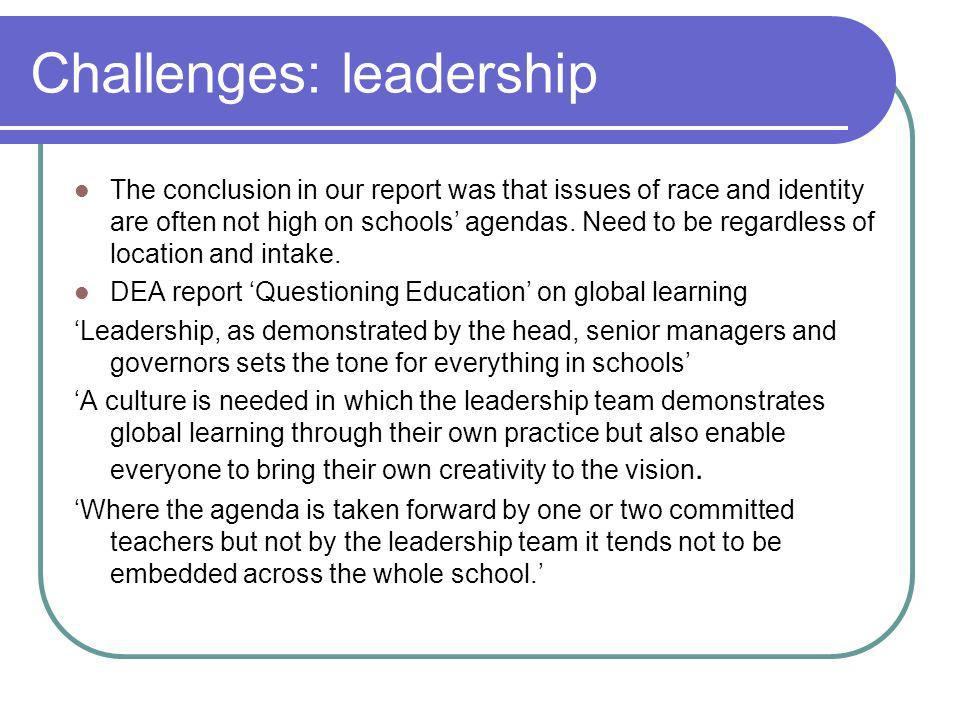 Challenges: leadership The conclusion in our report was that issues of race and identity are often not high on schools agendas.