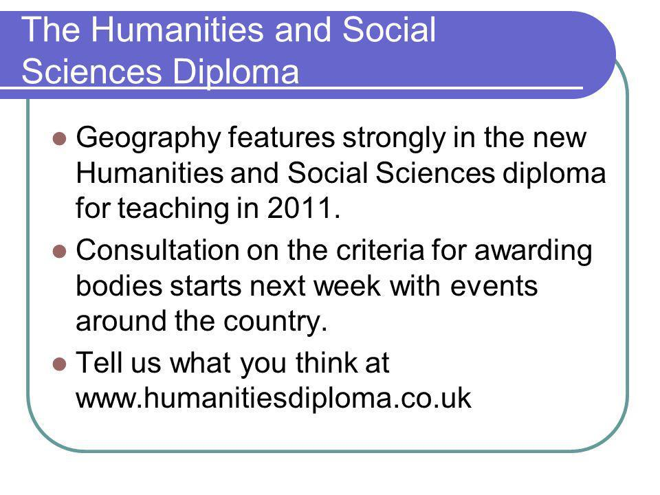 The Humanities and Social Sciences Diploma Geography features strongly in the new Humanities and Social Sciences diploma for teaching in 2011.