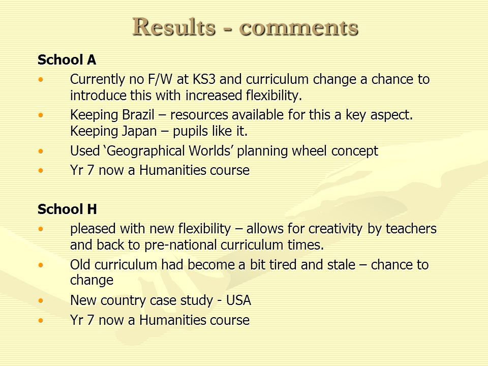 Results - comments School A Currently no F/W at KS3 and curriculum change a chance to introduce this with increased flexibility.Currently no F/W at KS3 and curriculum change a chance to introduce this with increased flexibility.