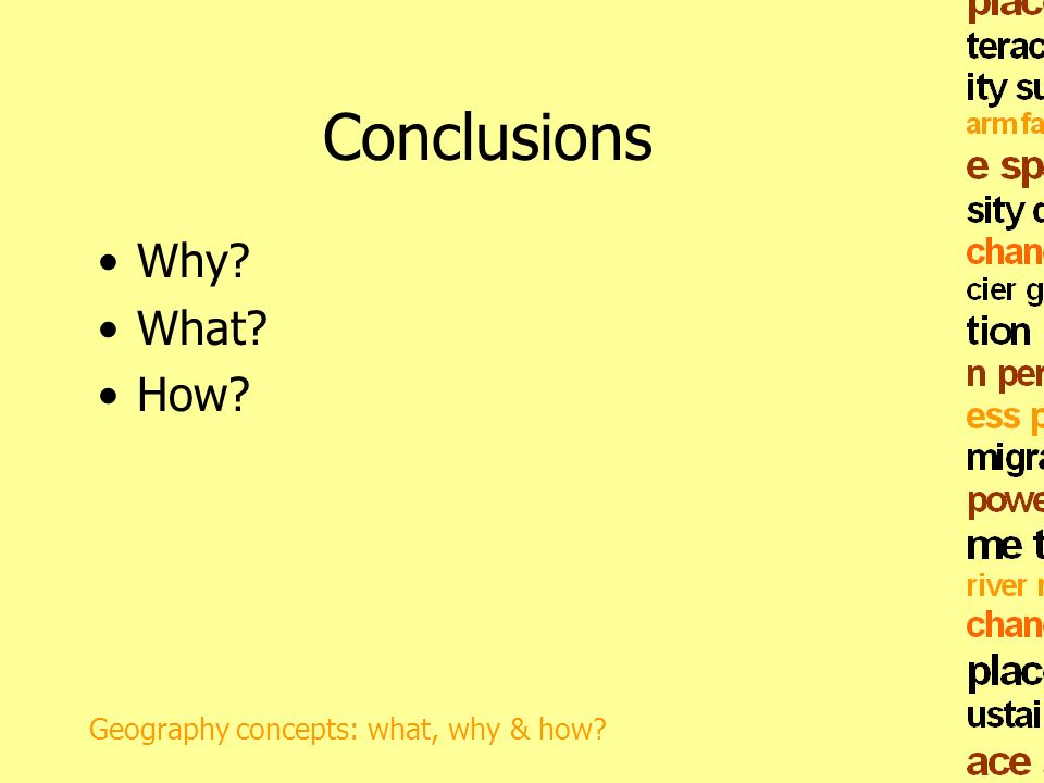 Conclusions Why? What? How? Geography concepts: what, why & how?