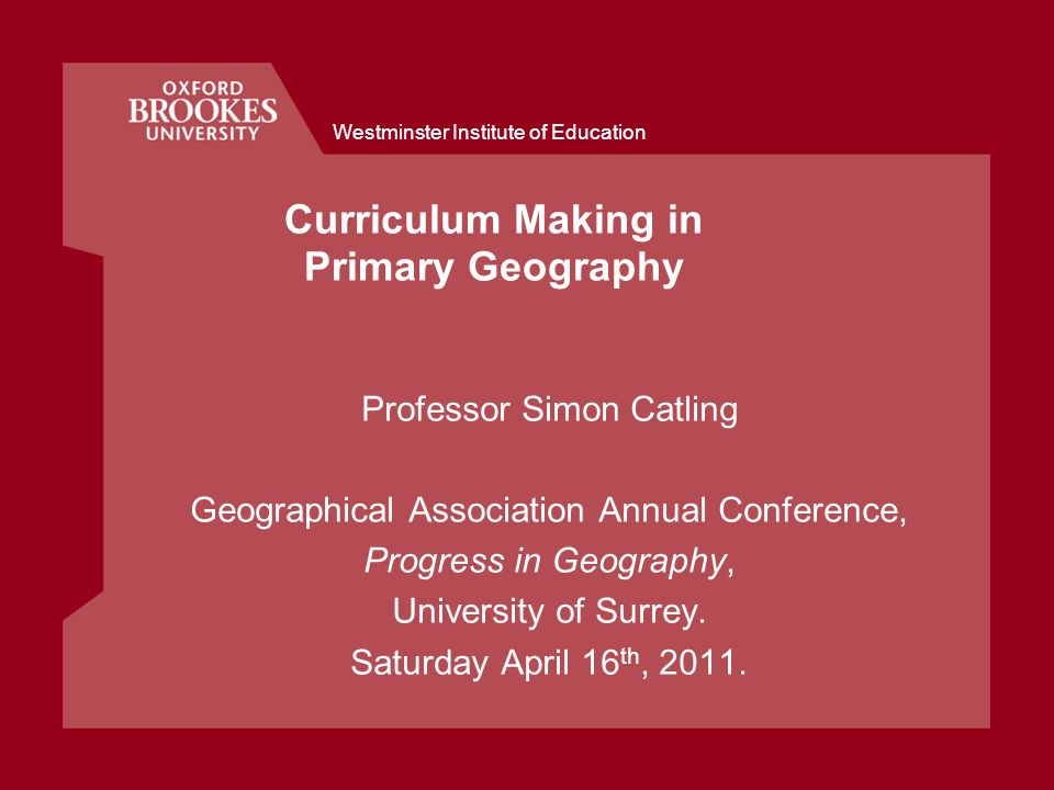 Westminster Institute of Education Emergent Curriculum Making: Subject Dynamics Childrens everyday geographies: Teachers recognised and used childrens personal place and environmental awareness/knowledge.
