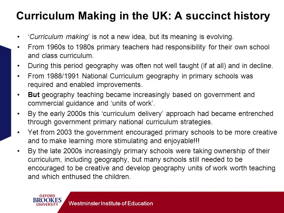 Westminster Institute of Education Curriculum Making in the UK: A succinct history Curriculum making is not a new idea, but its meaning is evolving. F