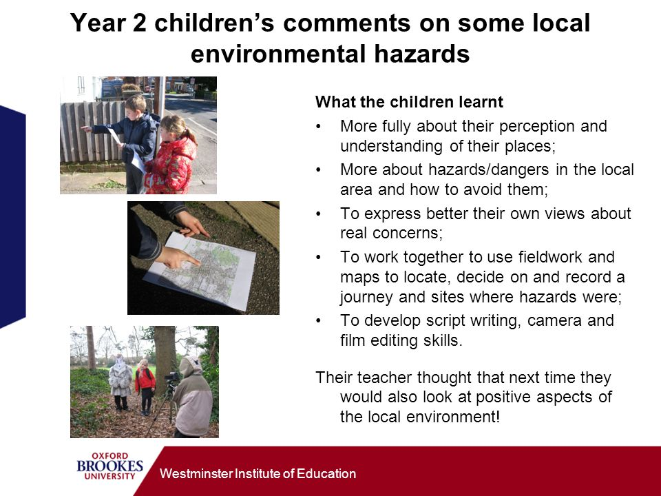 Westminster Institute of Education Year 2 childrens comments on some local environmental hazards What the children learnt More fully about their perce