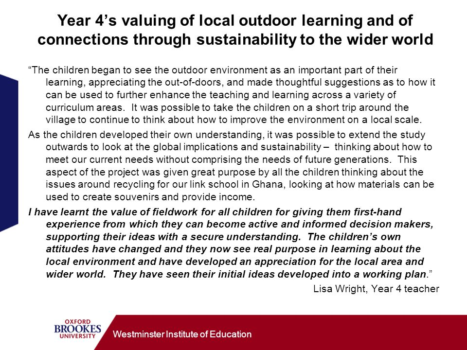 Westminster Institute of Education Year 4s valuing of local outdoor learning and of connections through sustainability to the wider world The children