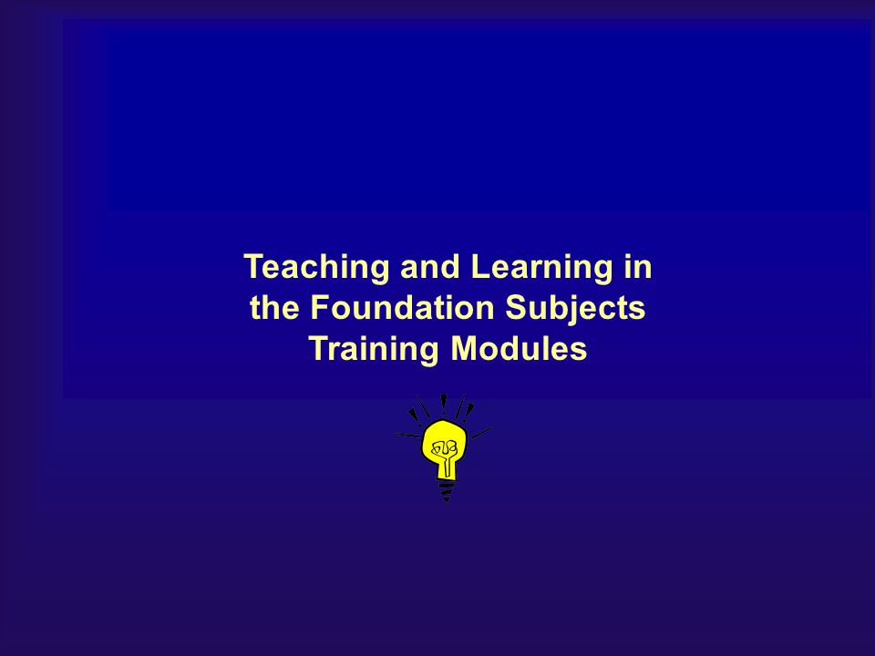 Teaching and Learning in the Foundation Subjects Training Modules