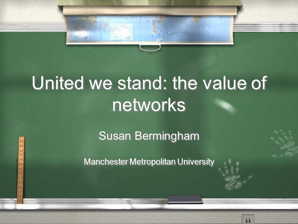 United we stand: the value of networks Susan Bermingham Manchester Metropolitan University Susan Bermingham Manchester Metropolitan University