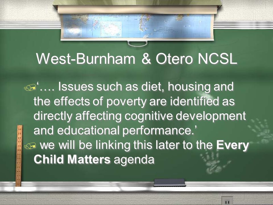 West-Burnham & Otero NCSL / …. Issues such as diet, housing and the effects of poverty are identified as directly affecting cognitive development and