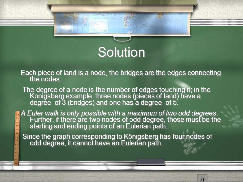 Solution Each piece of land is a node, the bridges are the edges connecting the nodes. The degree of a node is the number of edges touching it; in the