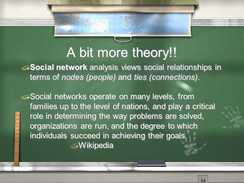 A bit more theory!! / Social network analysis views social relationships in terms of nodes (people) and ties (connections). / Social networks operate