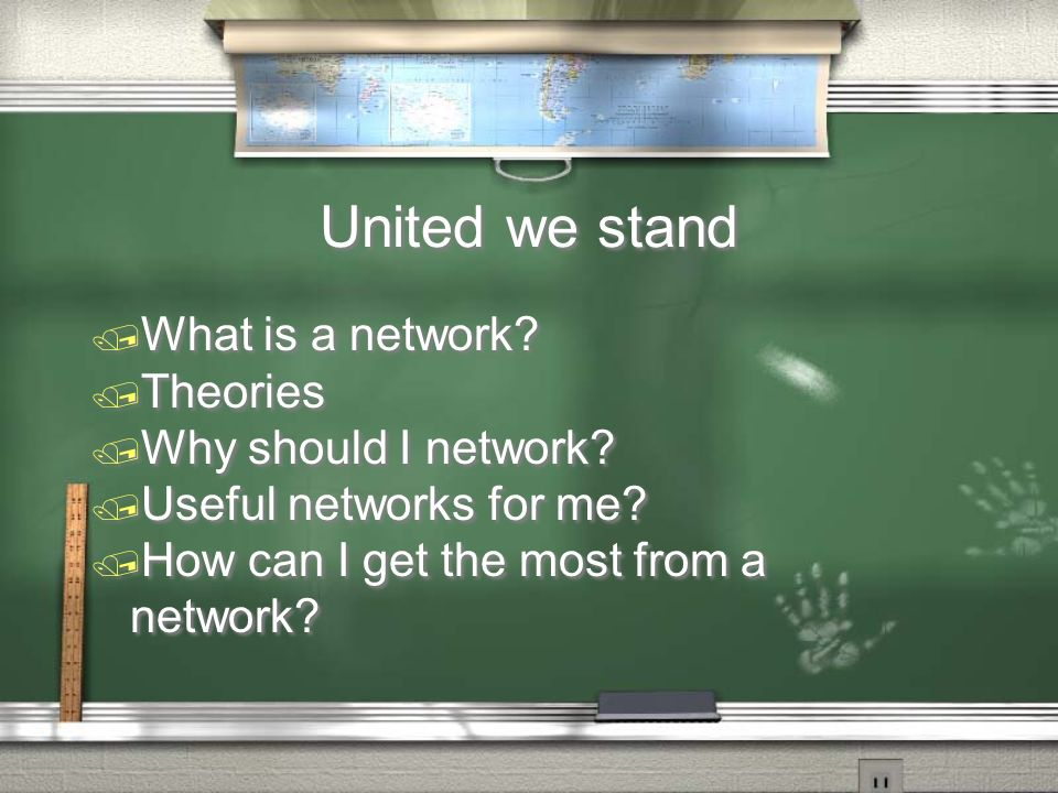 United we stand / What is a network? / Theories / Why should I network? / Useful networks for me? / How can I get the most from a network? / What is a