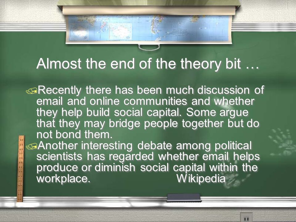 Almost the end of the theory bit … / Recently there has been much discussion of  and online communities and whether they help build social capital.