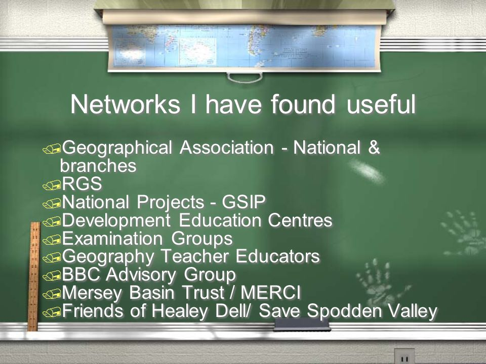 Networks I have found useful / Geographical Association - National & branches / RGS / National Projects - GSIP / Development Education Centres / Exami