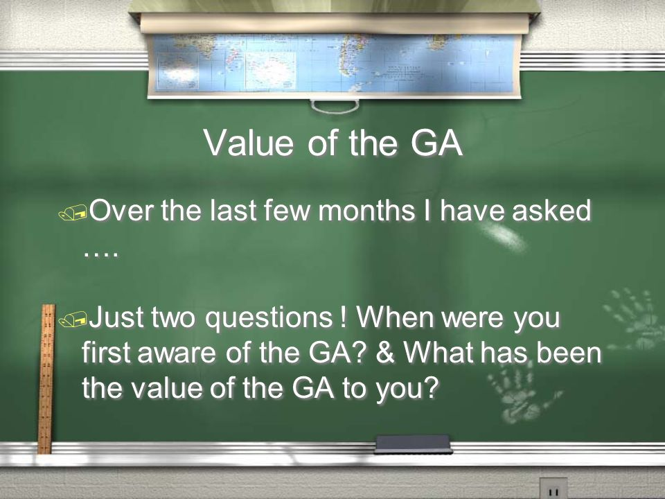 Value of the GA / Over the last few months I have asked …. / Just two questions ! When were you first aware of the GA? & What has been the value of th