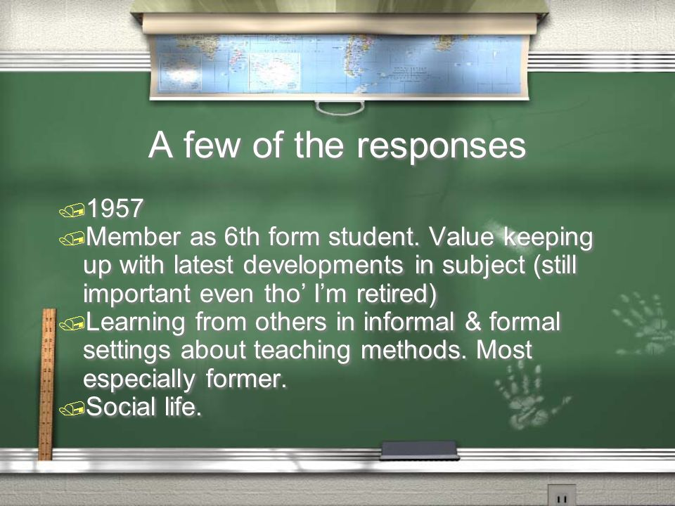 A few of the responses / 1957 / Member as 6th form student.