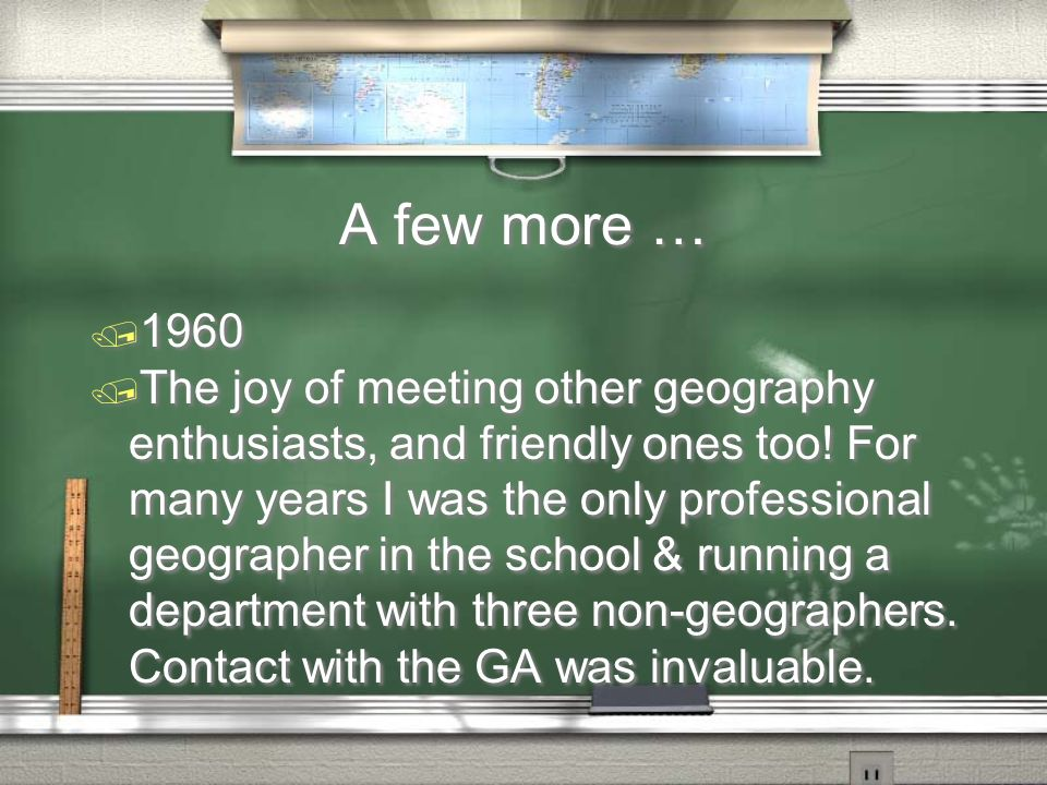 A few more … / 1960 / The joy of meeting other geography enthusiasts, and friendly ones too! For many years I was the only professional geographer in