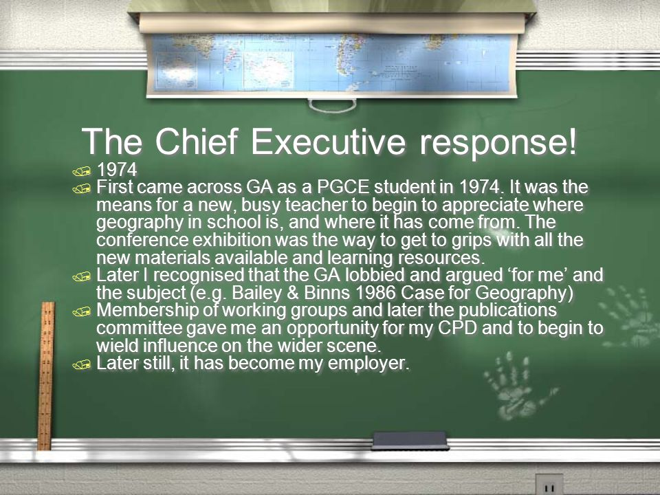 The Chief Executive response. / 1974 / First came across GA as a PGCE student in 1974.