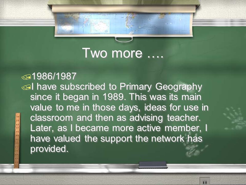 Two more …. / 1986/1987 / I have subscribed to Primary Geography since it began in 1989. This was its main value to me in those days, ideas for use in