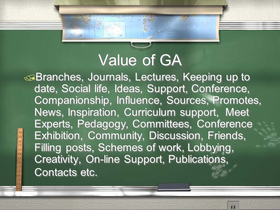 Value of GA / Branches, Journals, Lectures, Keeping up to date, Social life, Ideas, Support, Conference, Companionship, Influence, Sources, Promotes,