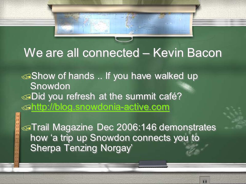 We are all connected – Kevin Bacon / Show of hands.. If you have walked up Snowdon / Did you refresh at the summit café? / http://blog.snowdonia-activ