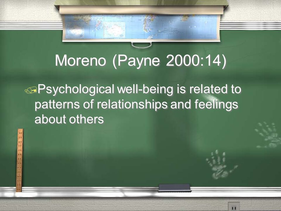 Moreno (Payne 2000:14) / Psychological well-being is related to patterns of relationships and feelings about others
