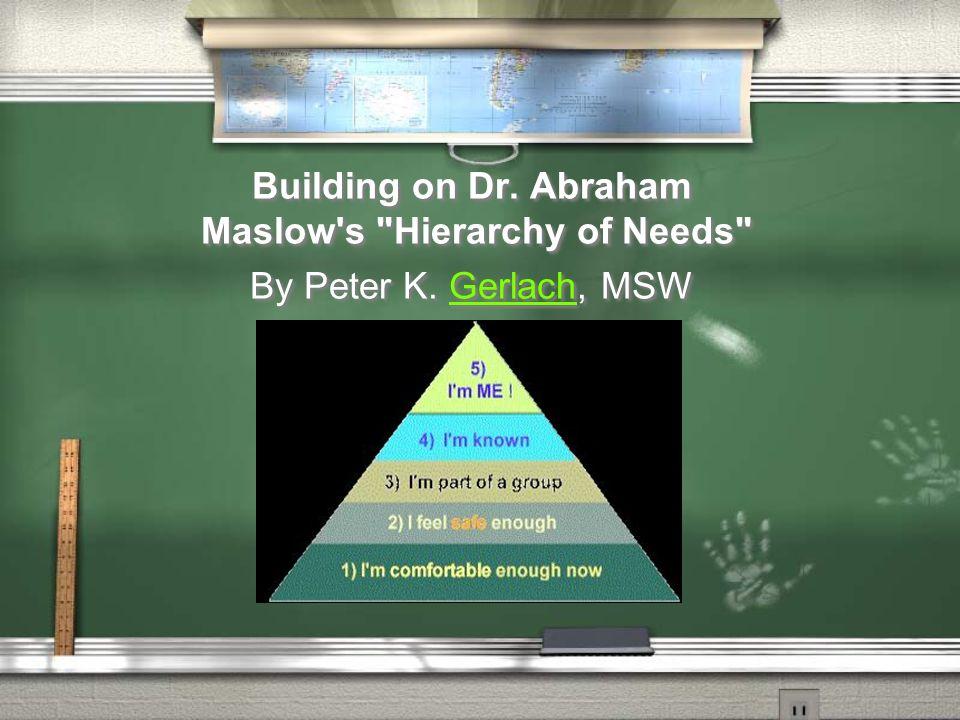 Building on Dr. Abraham Maslow's