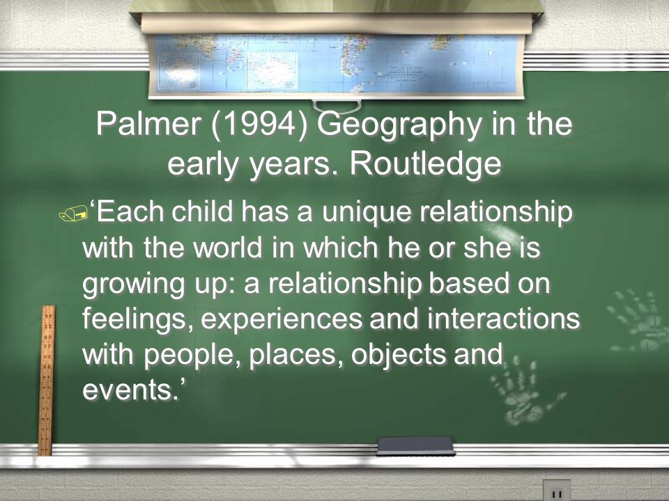 Palmer (1994) Geography in the early years.