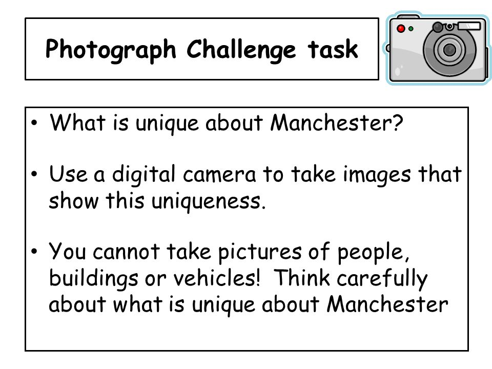 Photograph Challenge task What is unique about Manchester.