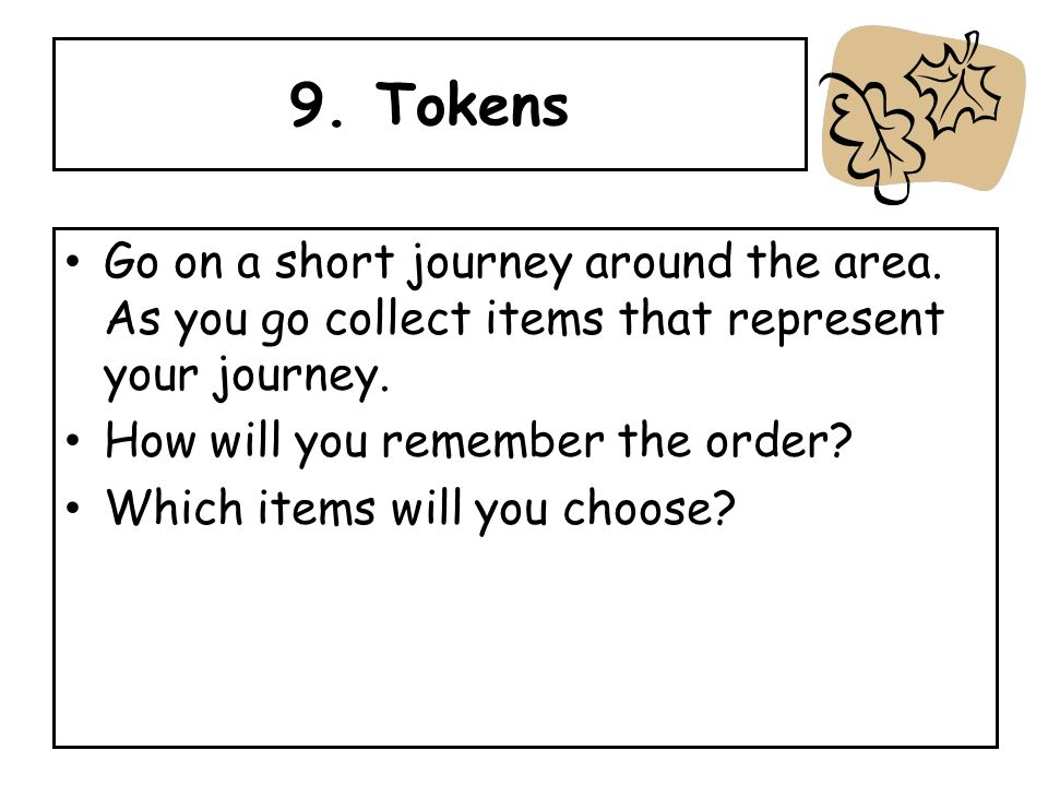 9. Tokens Go on a short journey around the area.