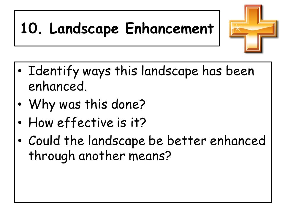 10. Landscape Enhancement Identify ways this landscape has been enhanced.