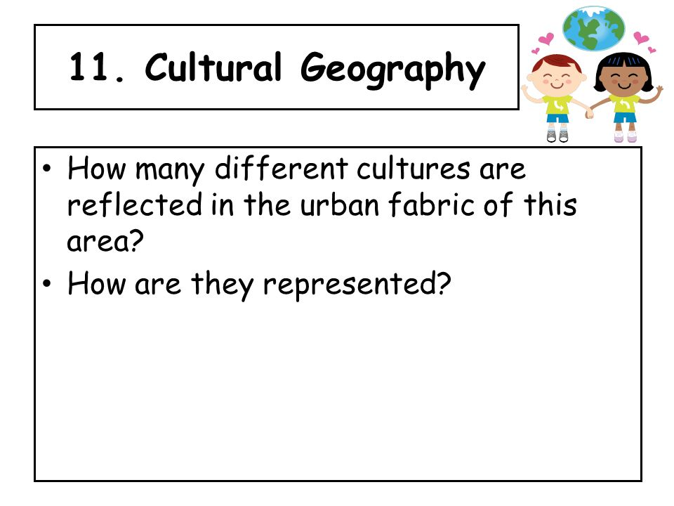 11. Cultural Geography How many different cultures are reflected in the urban fabric of this area.